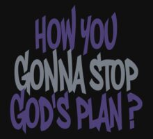 How You Gonna Stop God's Plan?  by EthosWear