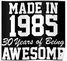 'Made in 1985, 30 Years of Being Awesome' T-shirts, Hoodies, Accessories and Gifts Poster