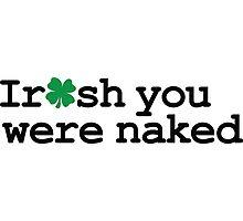 Irish You Were Naked Photographic Print