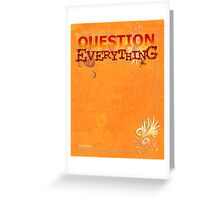 Question Everything Greeting Card