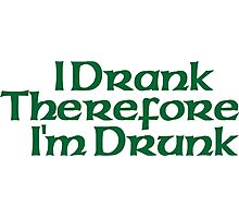 I Drank Therefore I'm Drunk Photographic Print