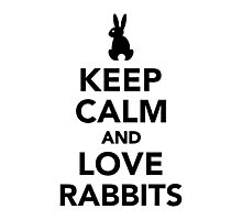 Keep calm and love rabbits Photographic Print