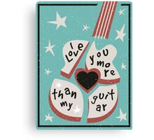 I Love You More Than My Guitar Canvas Print