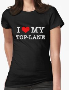 I Love My TOP-LANE  [Black] Womens Fitted T-Shirt