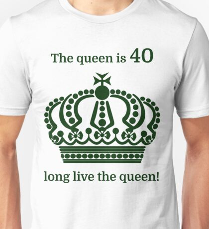 The queen is 40 long live the queen! Unisex T-Shirt