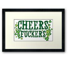 Cheers Fuckers Framed Print