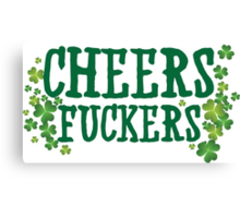 Cheers Fuckers Canvas Print