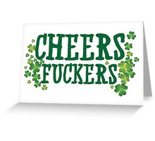 Cheers Fuckers Greeting Card