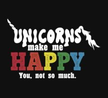 Unicorns make me happy! You, not so much. by rayemond