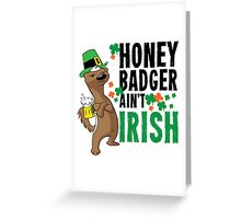 Honey Badger Ain't Irish Greeting Card