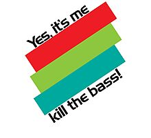 Yes, It's Me. Kill The Bass! Photographic Print