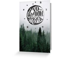 TO THE MOON & BACK Greeting Card