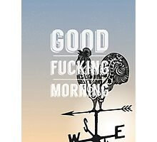 Good Fucking Morning Photographic Print