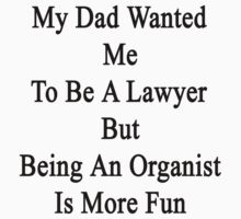 My Dad Wanted Me To Be A Lawyer But Being An Organist Is More Fun  by supernova23