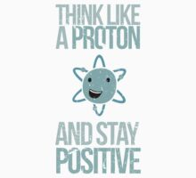 Excuse Me While I Science: Think Like A Proton and Stay Positive Baby Tee