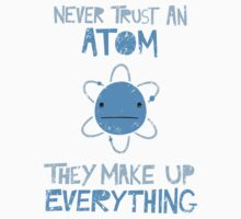 Excuse Me While I Science: Never Trust An Atom, They Make Up Everything Baby Tee