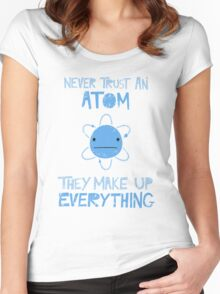 Excuse Me While I Science: Never Trust An Atom, They Make Up Everything Women's Fitted Scoop T-Shirt