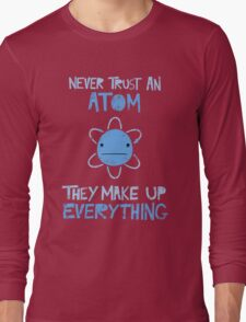 Excuse Me While I Science: Never Trust An Atom, They Make Up Everything Long Sleeve T-Shirt