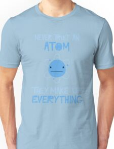 Excuse Me While I Science: Never Trust An Atom, They Make Up Everything Unisex T-Shirt