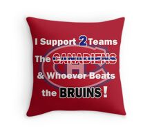 I support 2 teams - Montreal Canadiens Throw Pillow