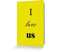I Love Us - Valentine's Day Card Greeting Card