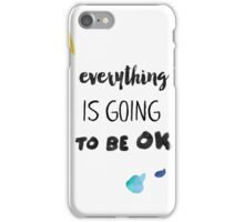 Everything is going to be ok iPhone Case/Skin