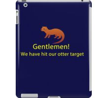 We have hit our otter target iPad Case/Skin