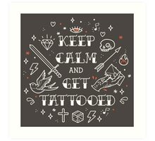 Keep Calm and Get Tattooed Art Print
