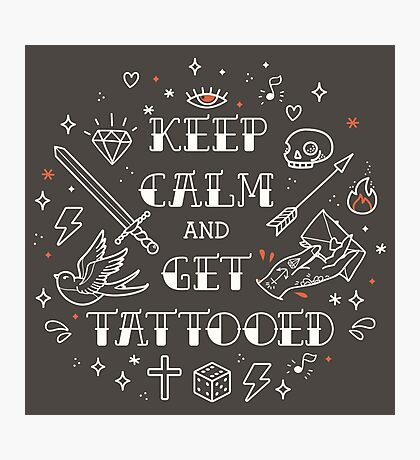 Keep Calm and Get Tattooed Photographic Print