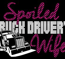 spoiled truck driver's wife by teeshoppy