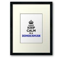 I cant keep calm Im a BOMBERMAN Framed Print