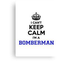 I cant keep calm Im a BOMBERMAN Canvas Print