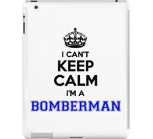 I cant keep calm Im a BOMBERMAN iPad Case/Skin
