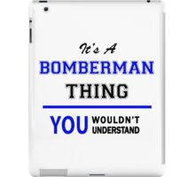 It's a BOMBERMAN thing, you wouldn't understand !! iPad Case/Skin