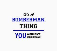 It's a BOMBERMAN thing, you wouldn't understand !! T-Shirt
