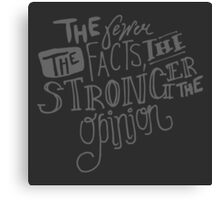 The Fewer the Facts, the Stronger the Opinion Canvas Print