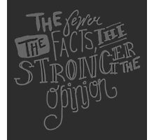 The Fewer the Facts, the Stronger the Opinion Photographic Print