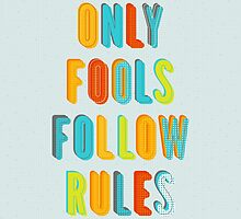 Only Fools Follow Rules by wordquirk