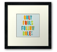 Only Fools Follow Rules Framed Print
