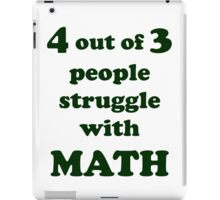 4 out of 3 struggle at math iPad Case/Skin