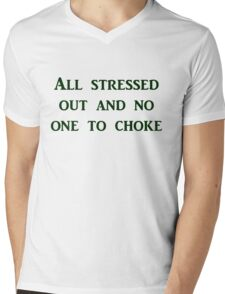 All stressed out and no one to choke Mens V-Neck T-Shirt