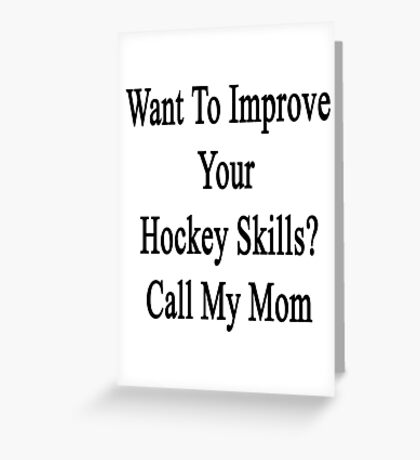 Want To Improve Your Hockey Skills? Call My Mom  Greeting Card
