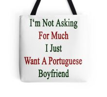 I'm Not Asking For Much I Just Want A Portuguese Boyfriend  Tote Bag