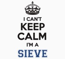 I cant keep calm Im a SIEVE by paulrinaldi