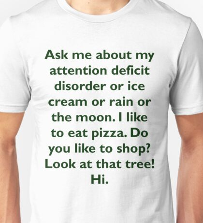 Ask me about my attention deficit disorder or ice Unisex T-Shirt