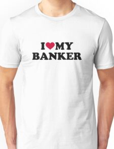 I love my banker Unisex T-Shirt
