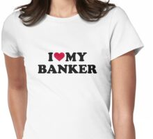 I love my banker Womens Fitted T-Shirt