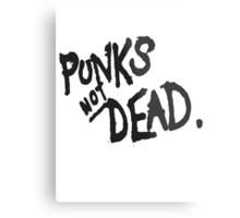 PUNK IS NOT DEAD Metal Print