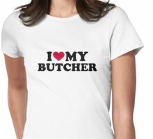 I love my butcher Womens Fitted T-Shirt