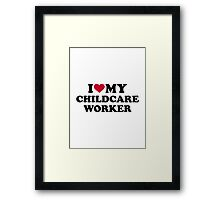 I love my childcare worker Framed Print